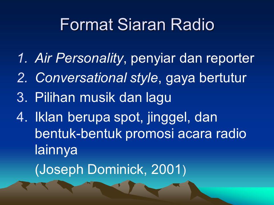 Format Siaran Radio 1.Air Personality, penyiar dan reporter 2.Conversational style, gaya bertutur 3.Pilihan musik dan lagu 4.Iklan berupa spot, jingge