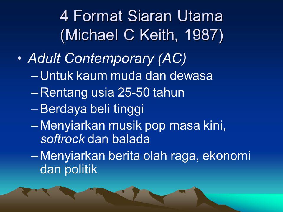 4 Format Siaran Utama (Michael C Keith, 1987) •Adult Contemporary (AC) –Untuk kaum muda dan dewasa –Rentang usia 25-50 tahun –Berdaya beli tinggi –Men