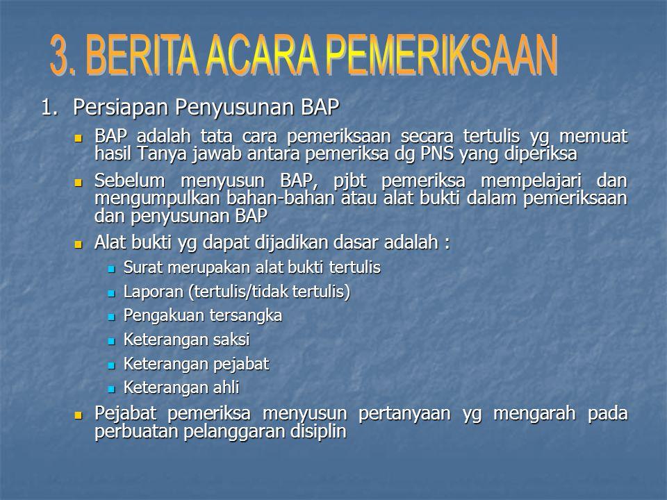 1. Persiapan Penyusunan BAP  BAP adalah tata cara pemeriksaan secara tertulis yg memuat hasil Tanya jawab antara pemeriksa dg PNS yang diperiksa  Se