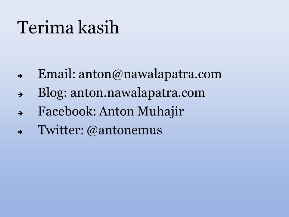 Terima kasih  Email: anton@nawalapatra.com  Blog: anton.nawalapatra.com  Facebook: Anton Muhajir  Twitter: @antonemus