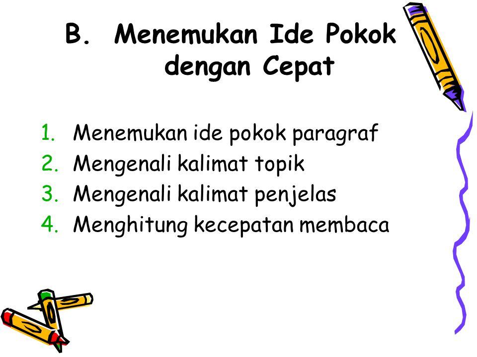 B. Menemukan Ide Pokok dengan Cepat 1.Menemukan ide pokok paragraf 2.Mengenali kalimat topik 3.Mengenali kalimat penjelas 4.Menghitung kecepatan memba
