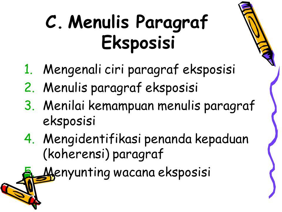 C.Menulis Paragraf Eksposisi 1.Mengenali ciri paragraf eksposisi 2.Menulis paragraf eksposisi 3.Menilai kemampuan menulis paragraf eksposisi 4.Mengidentifikasi penanda kepaduan (koherensi) paragraf 5.Menyunting wacana eksposisi