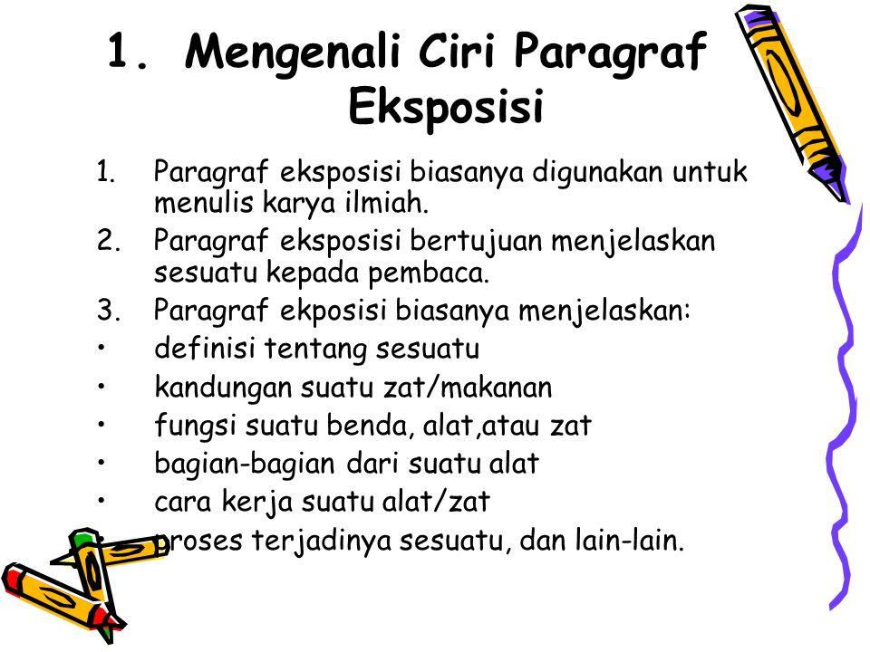 1.Mengenali Ciri Paragraf Eksposisi 1.Paragraf eksposisi biasanya digunakan untuk menulis karya ilmiah.