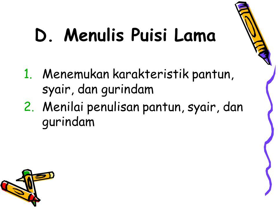 D. Menulis Puisi Lama 1.Menemukan karakteristik pantun, syair, dan gurindam 2.Menilai penulisan pantun, syair, dan gurindam