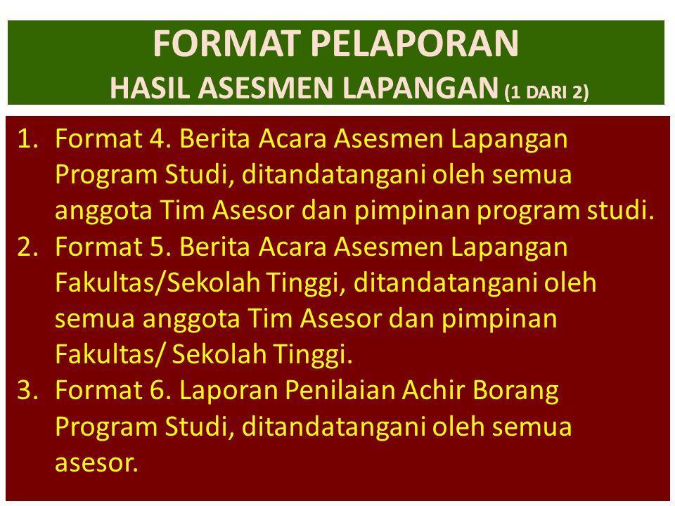 29-Jun-14 FORMAT PELAPORAN HASIL ASESMEN LAPANGAN (1 DARI 2) 1.Format 4. Berita Acara Asesmen Lapangan Program Studi, ditandatangani oleh semua anggot