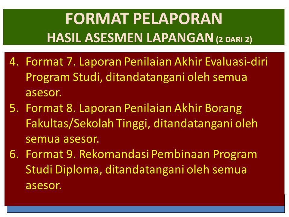 29-Jun-14 FORMAT PELAPORAN HASIL ASESMEN LAPANGAN (2 DARI 2) 4.Format 7. Laporan Penilaian Akhir Evaluasi-diri Program Studi, ditandatangani oleh semu