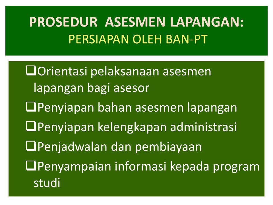 PROSEDUR ASESMEN LAPANGAN: PERSIAPAN OLEH BAN-PT  Orientasi pelaksanaan asesmen lapangan bagi asesor  Penyiapan bahan asesmen lapangan  Penyiapan k