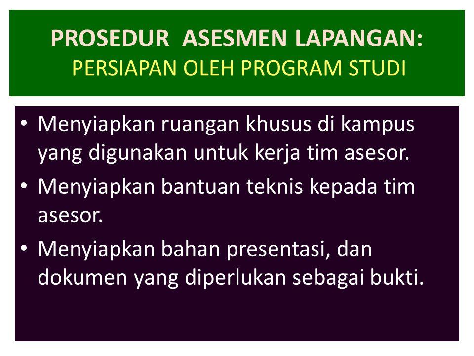 PROSEDUR ASESMEN LAPANGAN: PERSIAPAN OLEH PROGRAM STUDI • Menyiapkan ruangan khusus di kampus yang digunakan untuk kerja tim asesor. • Menyiapkan bant
