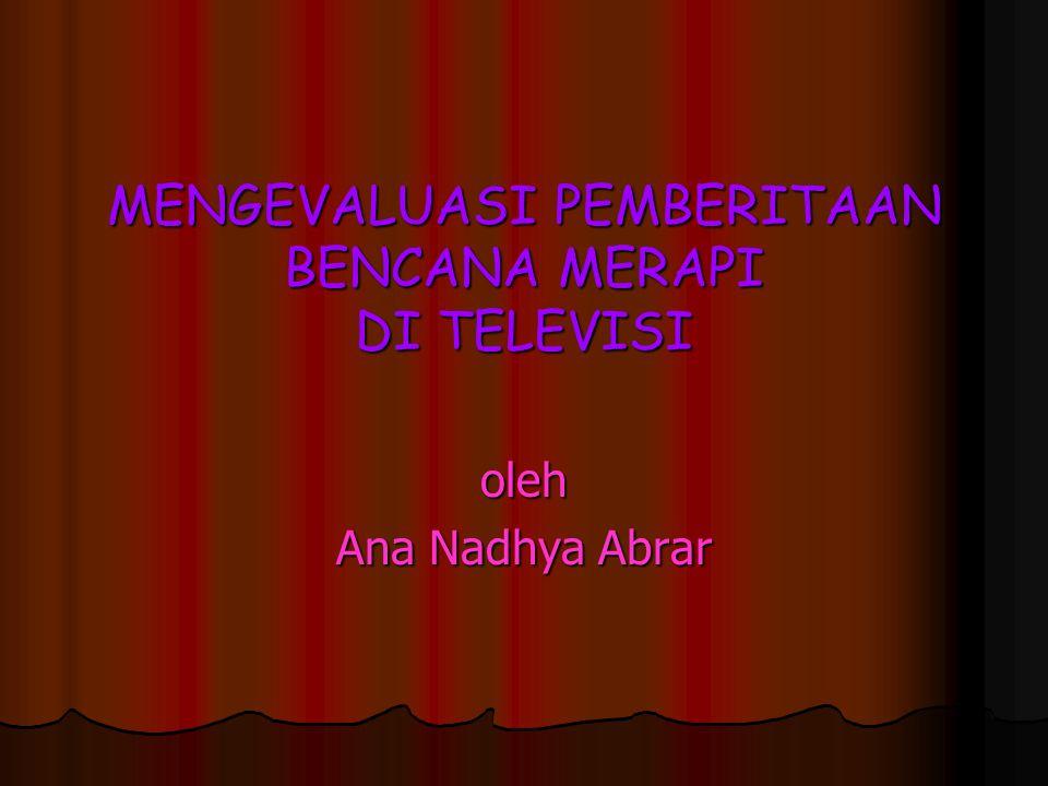 MENGEVALUASI PEMBERITAAN BENCANA MERAPI DI TELEVISI oleh Ana Nadhya Abrar
