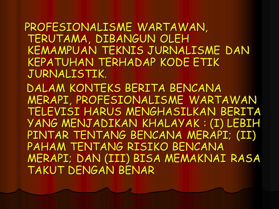 PROFESIONALISME WARTAWAN, TERUTAMA, DIBANGUN OLEH KEMAMPUAN TEKNIS JURNALISME DAN KEPATUHAN TERHADAP KODE ETIK JURNALISTIK.
