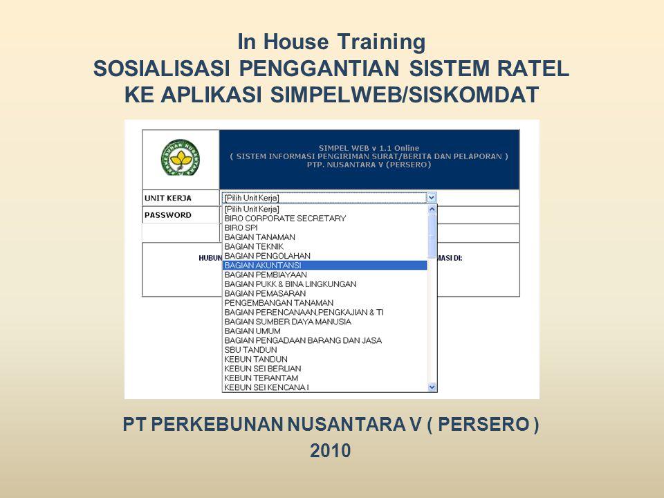 In House Training SOSIALISASI PENGGANTIAN SISTEM RATEL KE APLIKASI SIMPELWEB/SISKOMDAT PT PERKEBUNAN NUSANTARA V ( PERSERO ) 2010
