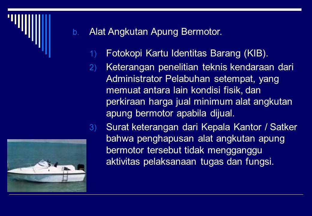 b. Alat Angkutan Apung Bermotor. 1) Fotokopi Kartu Identitas Barang (KIB). 2) Keterangan penelitian teknis kendaraan dari Administrator Pelabuhan sete