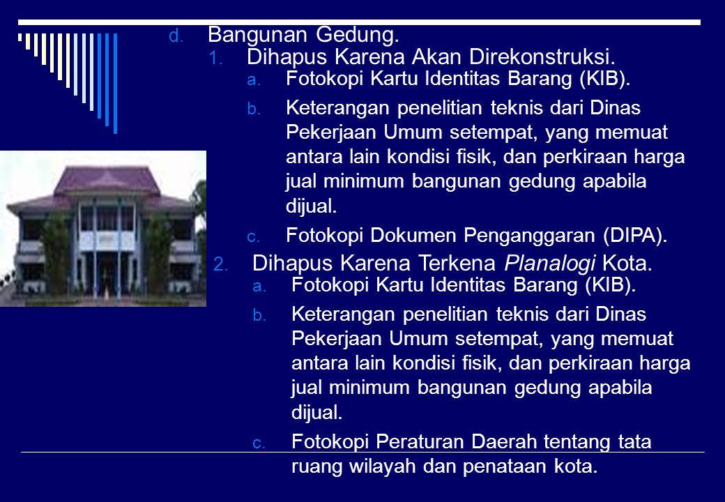 d. Bangunan Gedung. a. Fotokopi Kartu Identitas Barang (KIB). b. Keterangan penelitian teknis dari Dinas Pekerjaan Umum setempat, yang memuat antara l