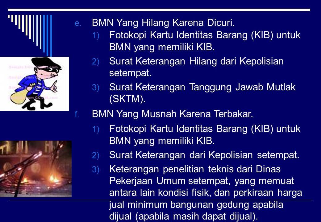 e. BMN Yang Hilang Karena Dicuri. 1) Fotokopi Kartu Identitas Barang (KIB) untuk BMN yang memiliki KIB. 2) Surat Keterangan Hilang dari Kepolisian set