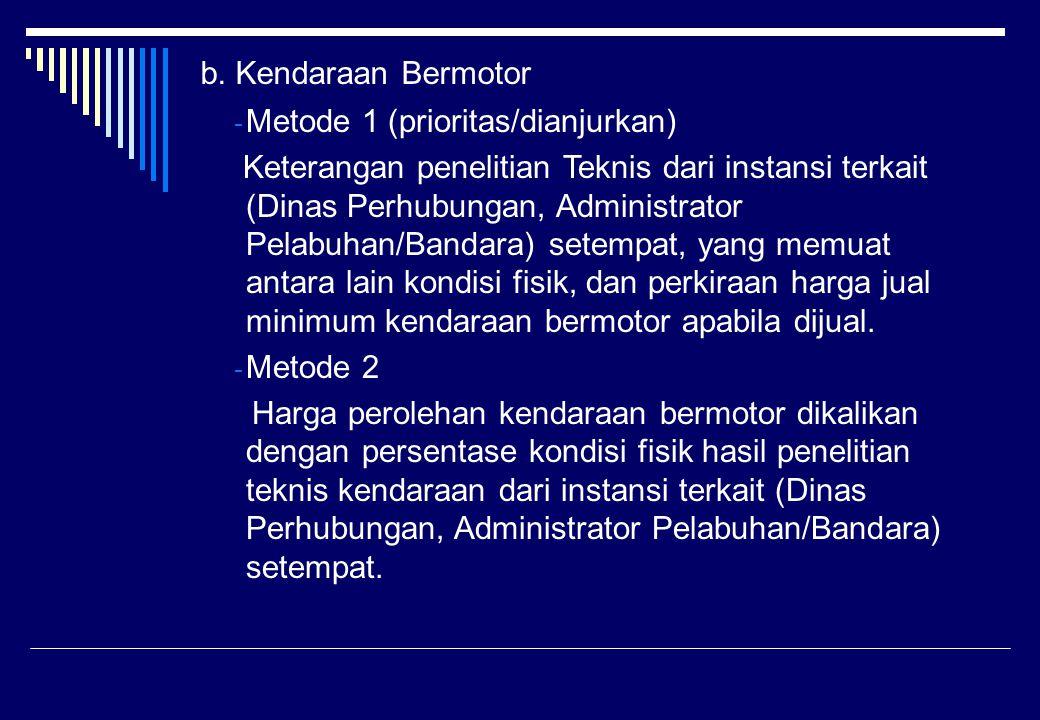 b. Kendaraan Bermotor - Metode 1 (prioritas/dianjurkan) Keterangan penelitian Teknis dari instansi terkait (Dinas Perhubungan, Administrator Pelabuhan
