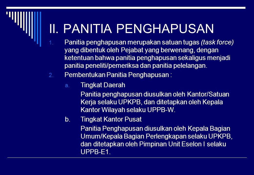 II. PANITIA PENGHAPUSAN 1. Panitia penghapusan merupakan satuan tugas (task force) yang dibentuk oleh Pejabat yang berwenang, dengan ketentuan bahwa p