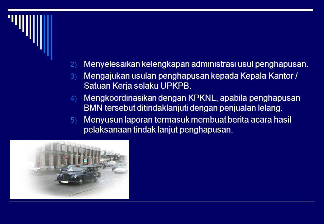 2) Menyelesaikan kelengkapan administrasi usul penghapusan. 3) Mengajukan usulan penghapusan kepada Kepala Kantor / Satuan Kerja selaku UPKPB. 4) Meng
