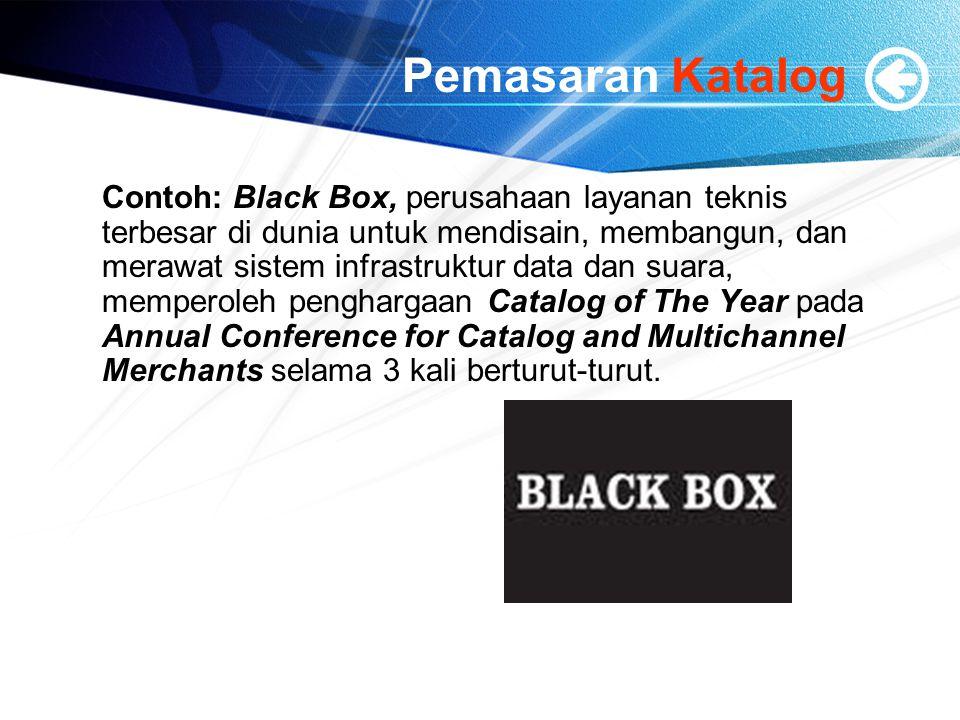 Pemasaran Katalog Contoh: Black Box, perusahaan layanan teknis terbesar di dunia untuk mendisain, membangun, dan merawat sistem infrastruktur data dan suara, memperoleh penghargaan Catalog of The Year pada Annual Conference for Catalog and Multichannel Merchants selama 3 kali berturut-turut.