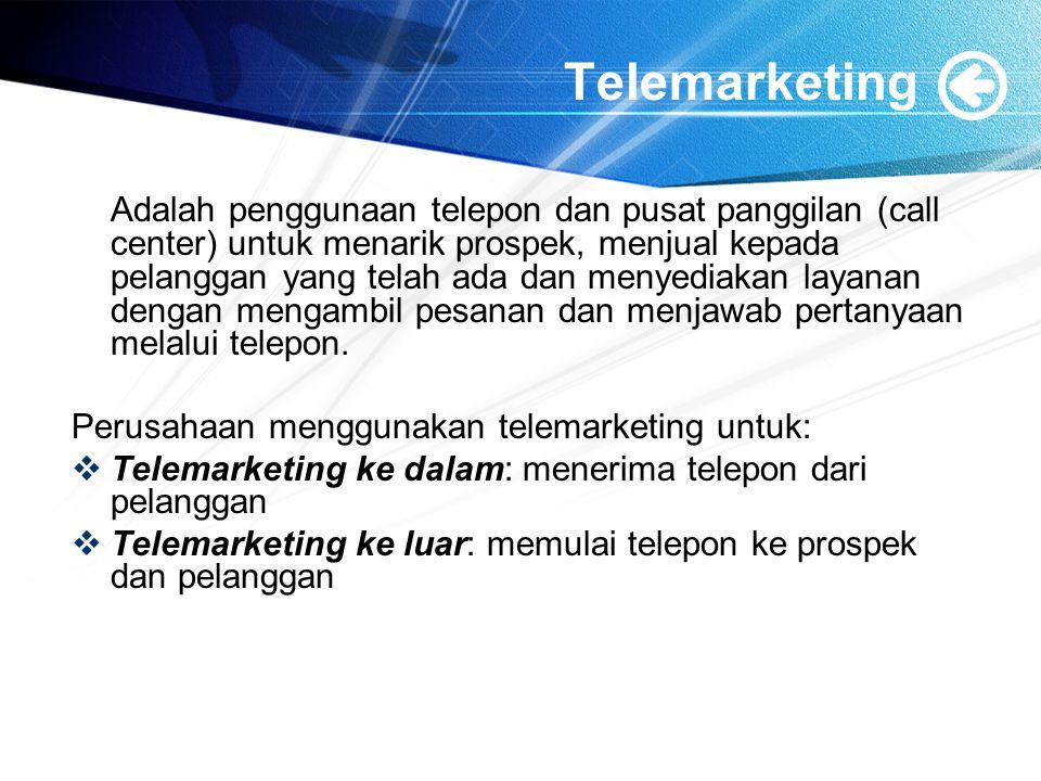 Telemarketing Adalah penggunaan telepon dan pusat panggilan (call center) untuk menarik prospek, menjual kepada pelanggan yang telah ada dan menyediakan layanan dengan mengambil pesanan dan menjawab pertanyaan melalui telepon.