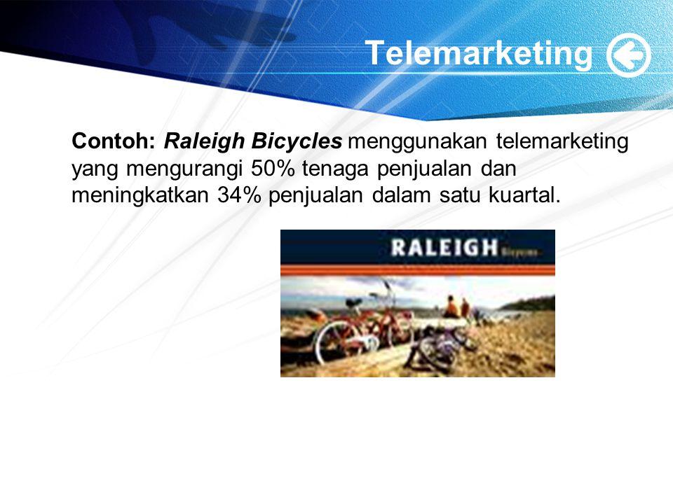Telemarketing Contoh: Raleigh Bicycles menggunakan telemarketing yang mengurangi 50% tenaga penjualan dan meningkatkan 34% penjualan dalam satu kuartal.