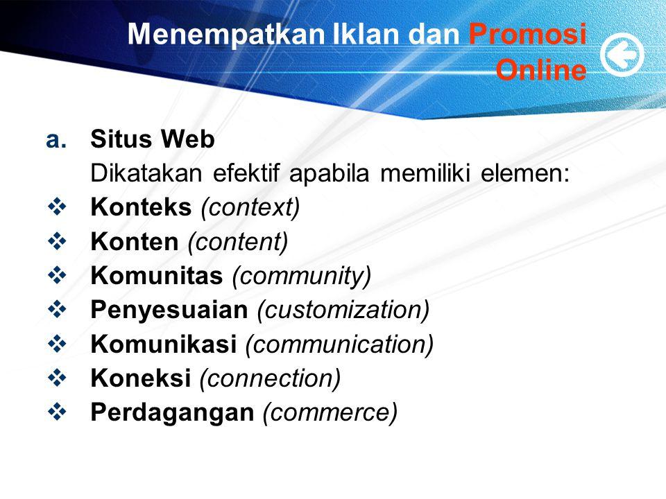 Menempatkan Iklan dan Promosi Online a.Situs Web Dikatakan efektif apabila memiliki elemen:  Konteks (context)  Konten (content)  Komunitas (community)  Penyesuaian (customization)  Komunikasi (communication)  Koneksi (connection)  Perdagangan (commerce)