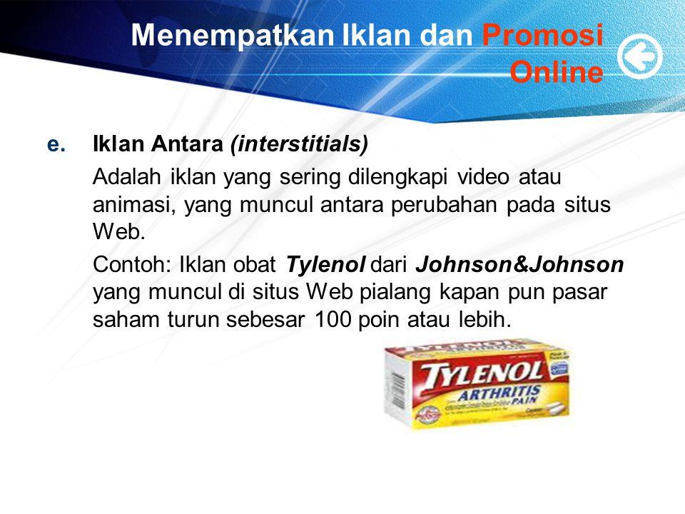 Menempatkan Iklan dan Promosi Online e.Iklan Antara (interstitials) Adalah iklan yang sering dilengkapi video atau animasi, yang muncul antara perubahan pada situs Web.