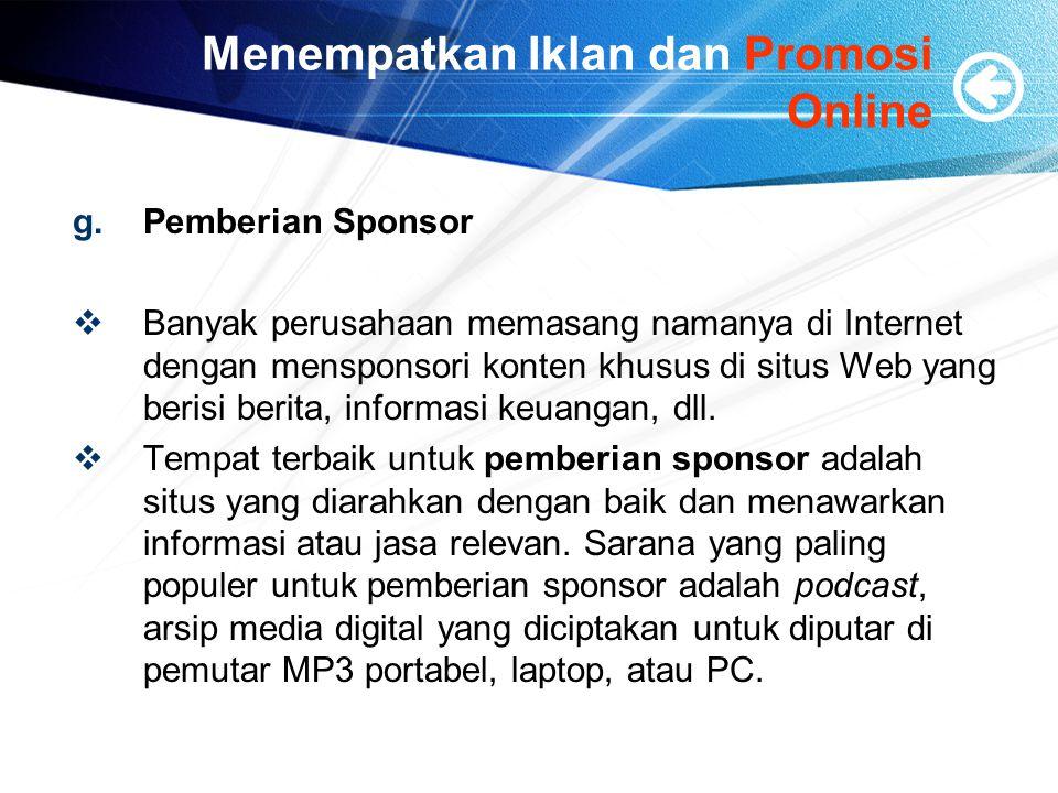 Menempatkan Iklan dan Promosi Online g.Pemberian Sponsor  Banyak perusahaan memasang namanya di Internet dengan mensponsori konten khusus di situs Web yang berisi berita, informasi keuangan, dll.