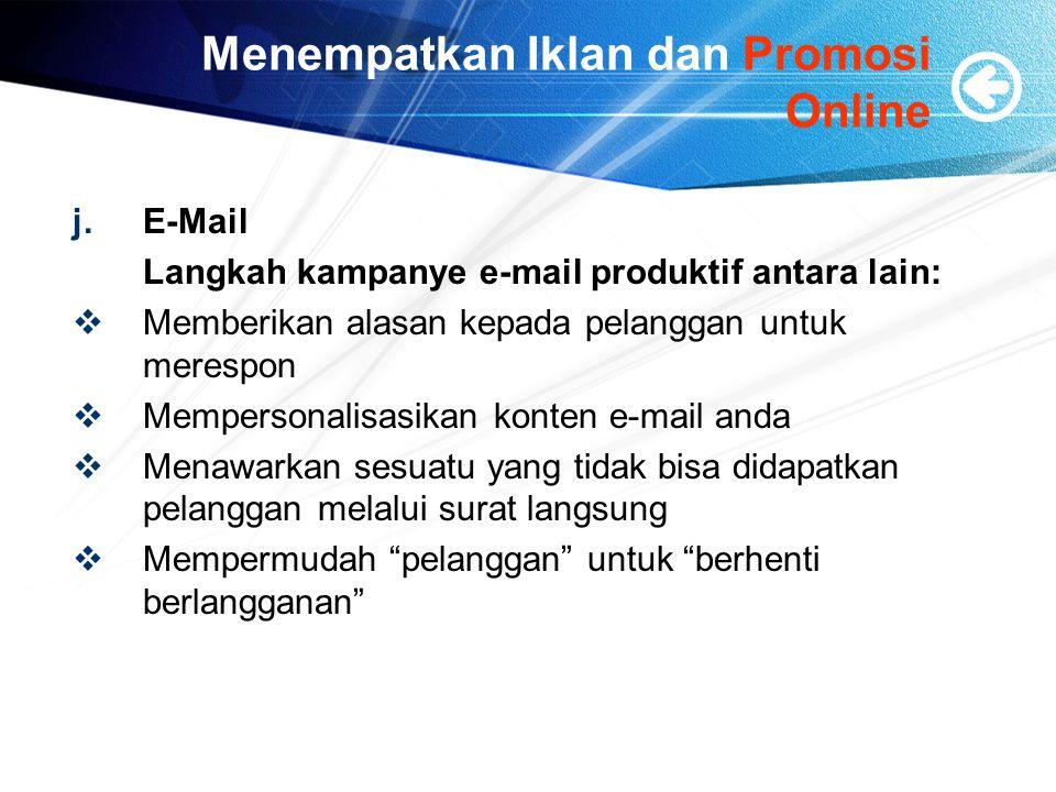 Menempatkan Iklan dan Promosi Online j.E-Mail Langkah kampanye e-mail produktif antara lain:  Memberikan alasan kepada pelanggan untuk merespon  Mempersonalisasikan konten e-mail anda  Menawarkan sesuatu yang tidak bisa didapatkan pelanggan melalui surat langsung  Mempermudah pelanggan untuk berhenti berlangganan