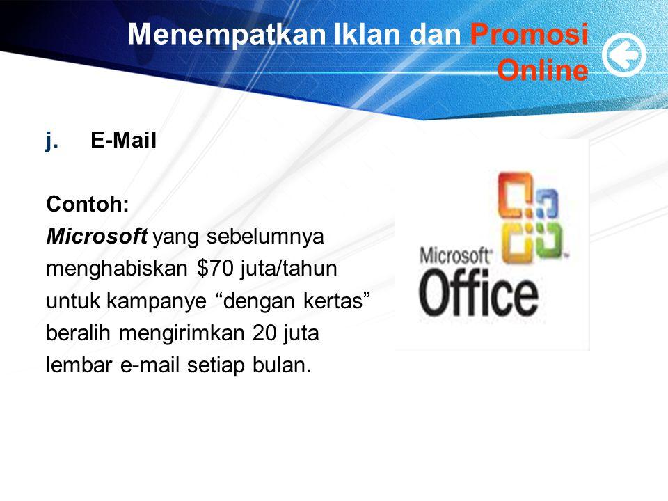 Menempatkan Iklan dan Promosi Online j.E-Mail Contoh: Microsoft yang sebelumnya menghabiskan $70 juta/tahun untuk kampanye dengan kertas beralih mengirimkan 20 juta lembar e-mail setiap bulan.