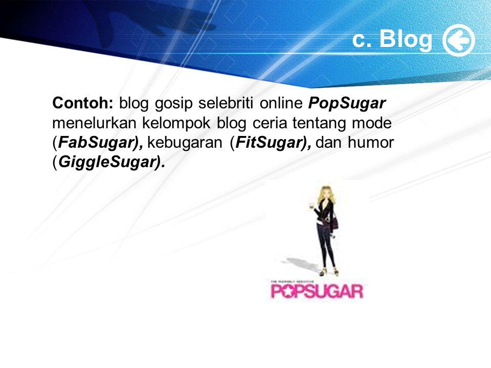 c. Blog Contoh: blog gosip selebriti online PopSugar menelurkan kelompok blog ceria tentang mode (FabSugar), kebugaran (FitSugar), dan humor (GiggleSu