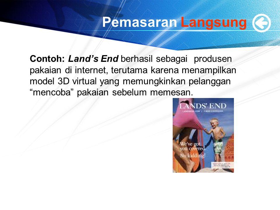 Pemasaran Langsung Contoh: Land's End berhasil sebagai produsen pakaian di internet, terutama karena menampilkan model 3D virtual yang memungkinkan pelanggan mencoba pakaian sebelum memesan.