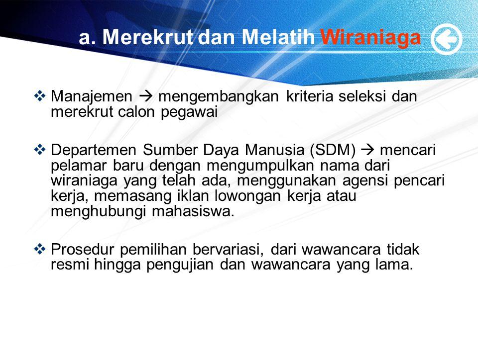 a. Merekrut dan Melatih Wiraniaga  Manajemen  mengembangkan kriteria seleksi dan merekrut calon pegawai  Departemen Sumber Daya Manusia (SDM)  men