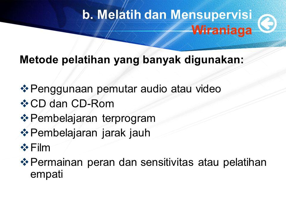 b. Melatih dan Mensupervisi Wiraniaga Metode pelatihan yang banyak digunakan:  Penggunaan pemutar audio atau video  CD dan CD-Rom  Pembelajaran ter