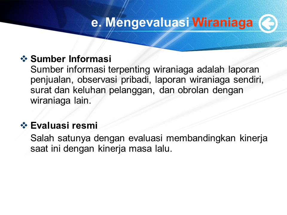 e. Mengevaluasi Wiraniaga  Sumber Informasi Sumber informasi terpenting wiraniaga adalah laporan penjualan, observasi pribadi, laporan wiraniaga send