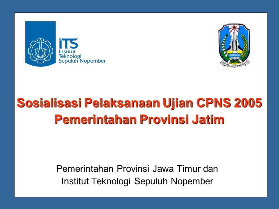 Sosialisasi Pelaksanaan Ujian CPNS 2005 Pemerintahan Provinsi Jatim Pemerintahan Provinsi Jawa Timur dan Institut Teknologi Sepuluh Nopember