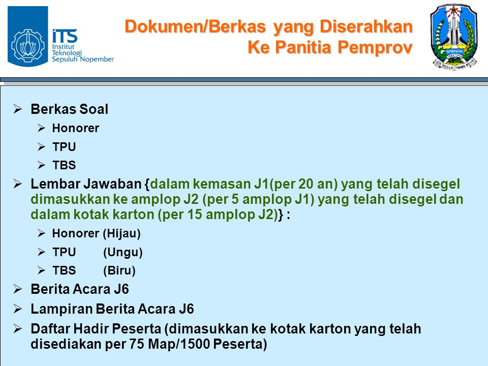 Dokumen/Berkas yang Diserahkan Ke Panitia Pemprov  Berkas Soal  Honorer  TPU  TBS  Lembar Jawaban {dalam kemasan J1(per 20 an) yang telah disegel