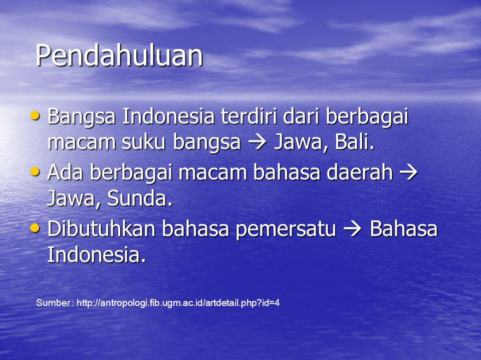 Bahasa Indonesia • Berakar dari tradisi etnik lokal yang kemudian dimodifikasi dan diadopsi menjadi bahasa persatuan • Bersifat fleksibel, dapat muncul dalam berbagai dialek  Betawi, Sunda.