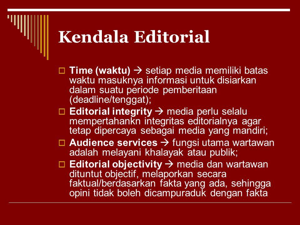 Kendala Editorial  Time (waktu)  setiap media memiliki batas waktu masuknya informasi untuk disiarkan dalam suatu periode pemberitaan (deadline/teng