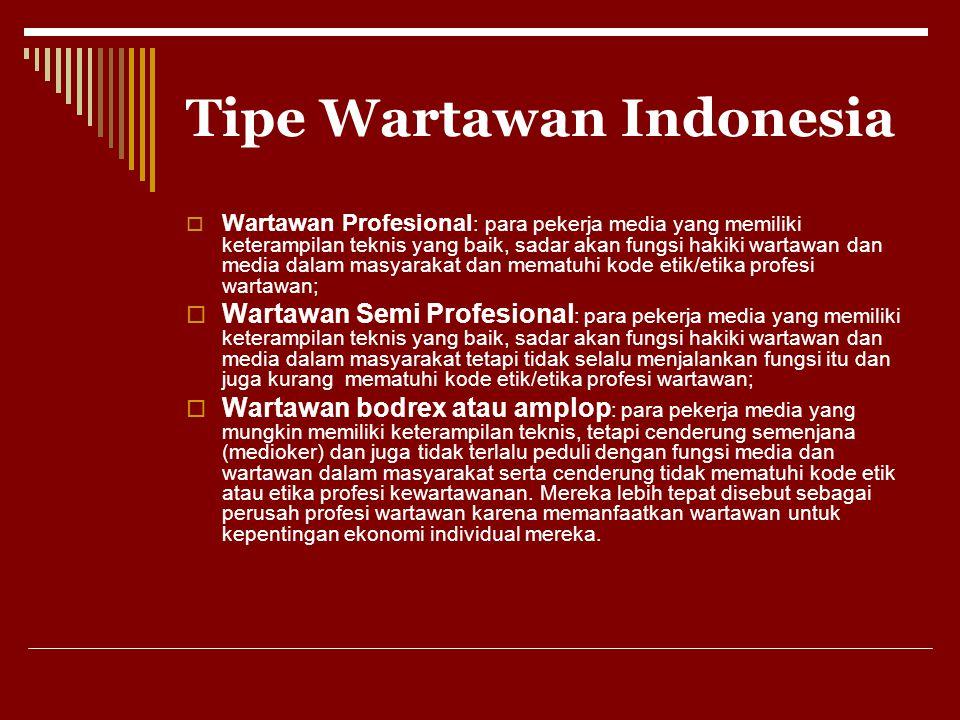 Tipe Wartawan Indonesia  Wartawan Profesional : para pekerja media yang memiliki keterampilan teknis yang baik, sadar akan fungsi hakiki wartawan dan