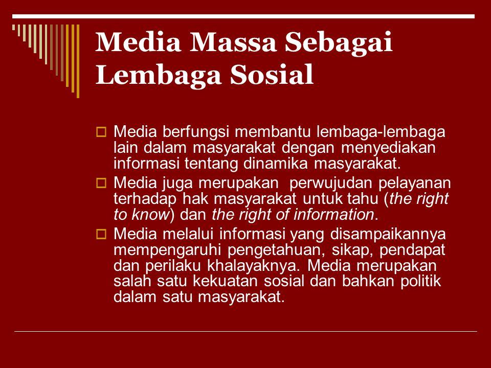 Media Massa Sebagai Lembaga Sosial  Media berfungsi membantu lembaga-lembaga lain dalam masyarakat dengan menyediakan informasi tentang dinamika masy