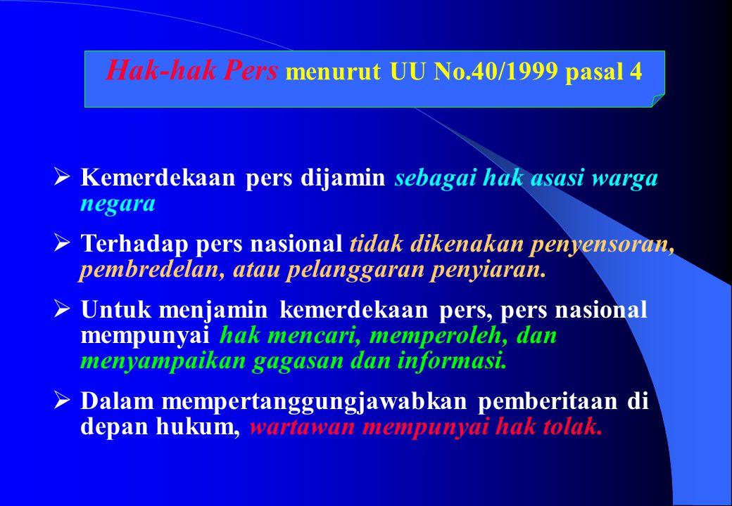 Hak-hak Pers menurut UU No.40/1999 pasal 4  Kemerdekaan pers dijamin sebagai hak asasi warga negara  Terhadap pers nasional tidak dikenakan penyenso