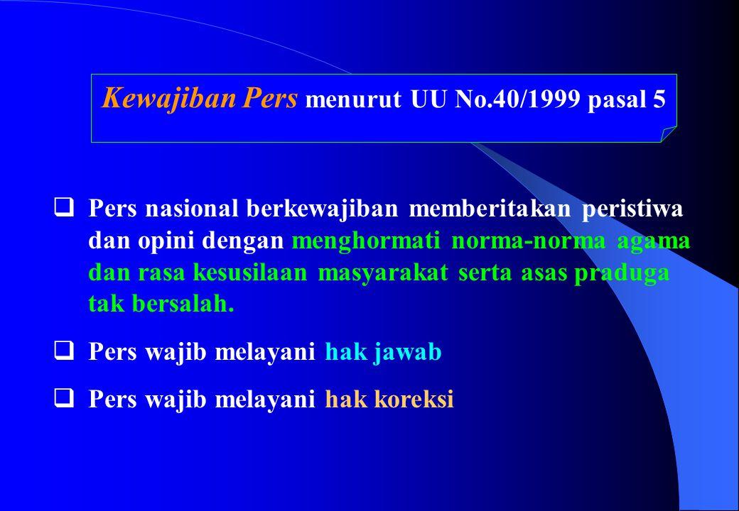 Kewajiban Pers menurut UU No.40/1999 pasal 5  Pers nasional berkewajiban memberitakan peristiwa dan opini dengan menghormati norma-norma agama dan ra