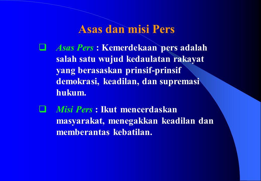 Asas dan misi Pers  Asas Pers : Kemerdekaan pers adalah salah satu wujud kedaulatan rakayat yang berasaskan prinsif-prinsif demokrasi, keadilan, dan