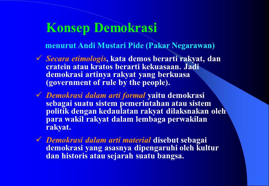 Konsep Demokrasi menurut Andi Mustari Pide (Pakar Negarawan)  Secara etimologis, kata demos berarti rakyat, dan cratein atau kratos berarti kekuasaan