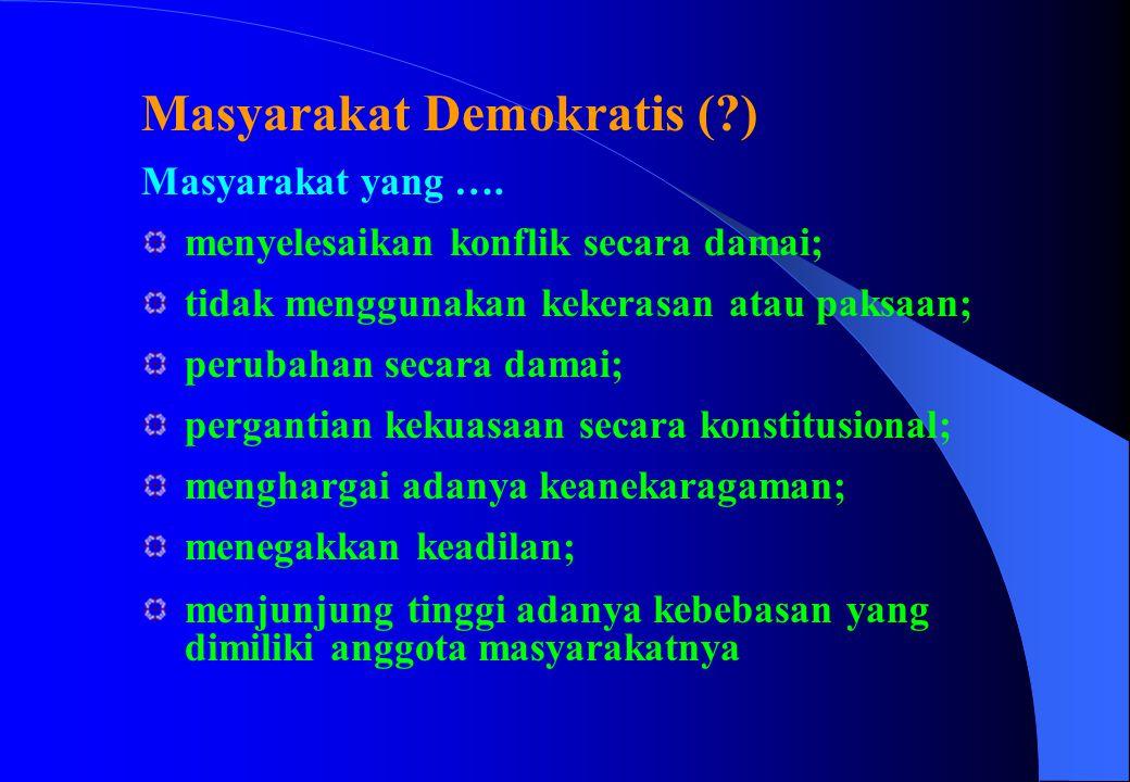 Masyarakat Demokratis (?) Masyarakat yang …. menyelesaikan konflik secara damai; tidak menggunakan kekerasan atau paksaan; perubahan secara damai; per