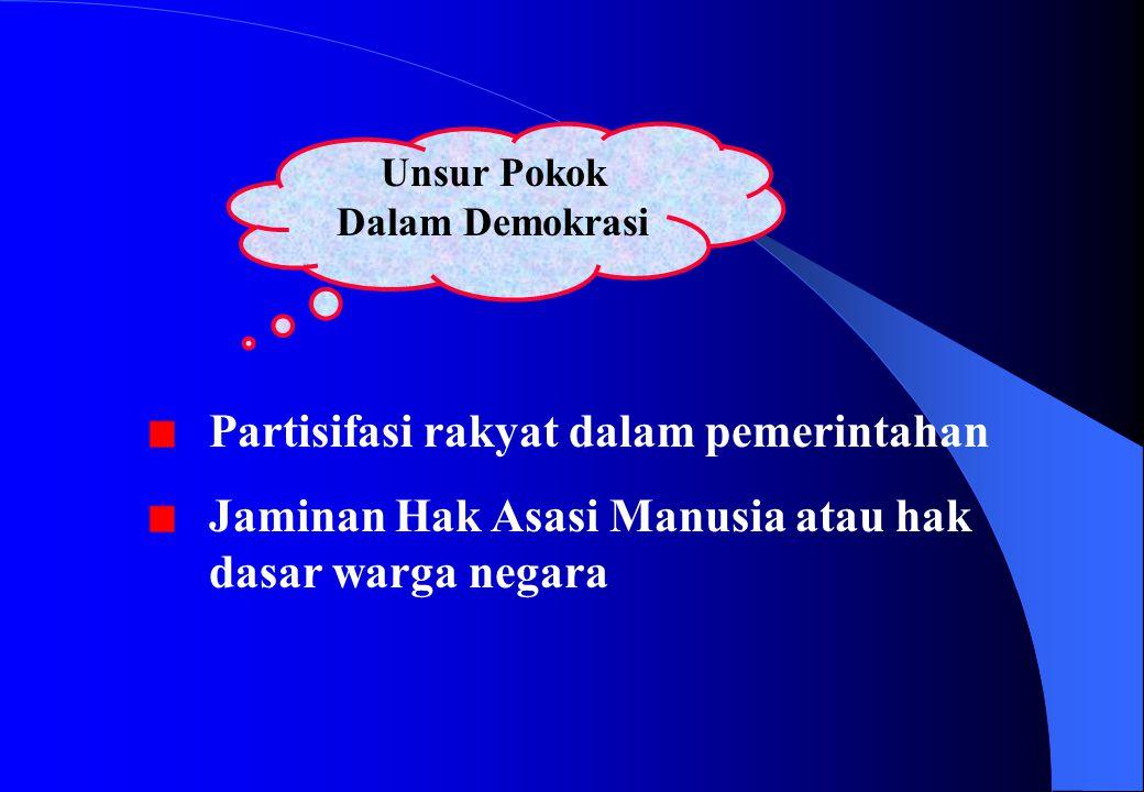 Unsur Pokok Dalam Demokrasi Partisifasi rakyat dalam pemerintahan Jaminan Hak Asasi Manusia atau hak dasar warga negara