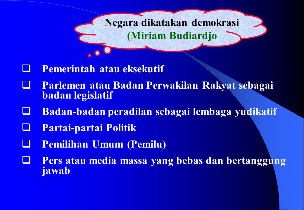 Negara dikatakan demokrasi (Miriam Budiardjo  Pemerintah atau eksekutif  Parlemen atau Badan Perwakilan Rakyat sebagai badan legislatif  Badan-bada