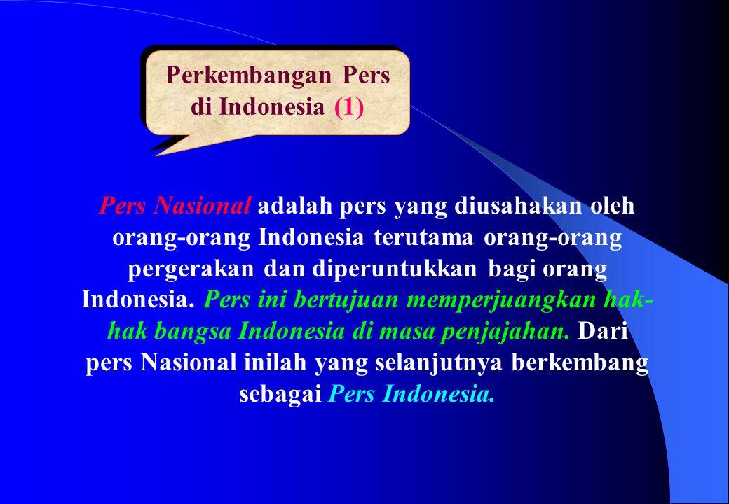 Perkembangan Pers di Indonesia (1) Pers Nasional adalah pers yang diusahakan oleh orang-orang Indonesia terutama orang-orang pergerakan dan diperuntuk