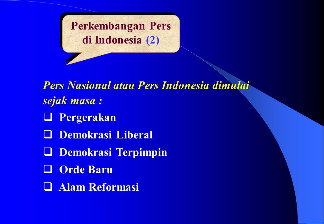 Perkembangan Pers di Indonesia (2) Pers Nasional atau Pers Indonesia dimulai sejak masa :  Pergerakan  Demokrasi Liberal  Demokrasi Terpimpin  Ord