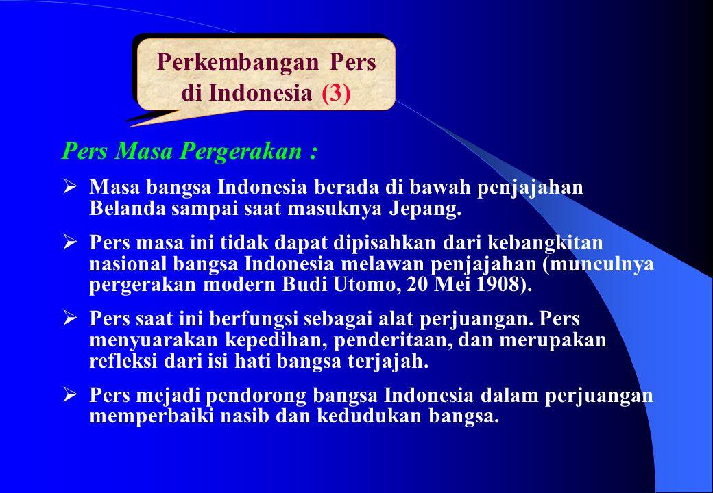 Perkembangan Pers di Indonesia (3) Pers Masa Pergerakan :  Masa bangsa Indonesia berada di bawah penjajahan Belanda sampai saat masuknya Jepang.  Pe